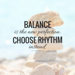 balance is the new perfection choose rhythm instead