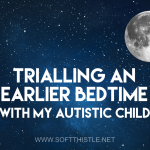 trialling earlier bedtime with autistic child