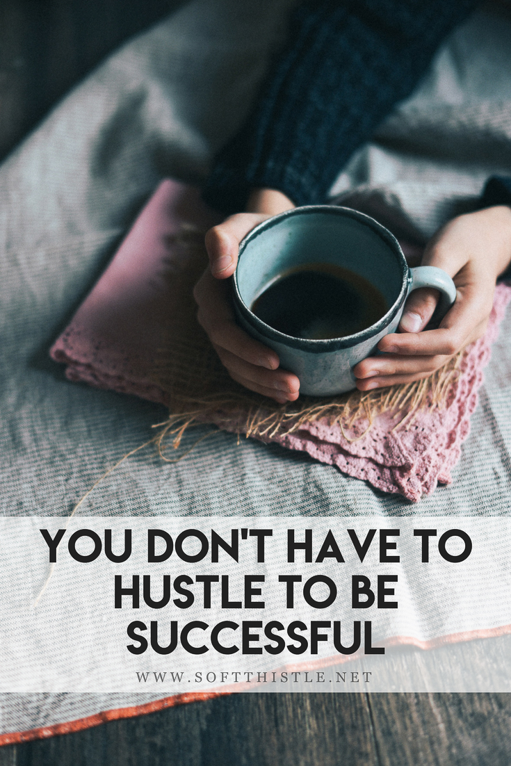 You Don't Have To Hustle To Be Successful