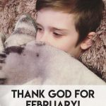 thank god for february