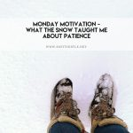 Monday motivation - what the snow taught me about patience