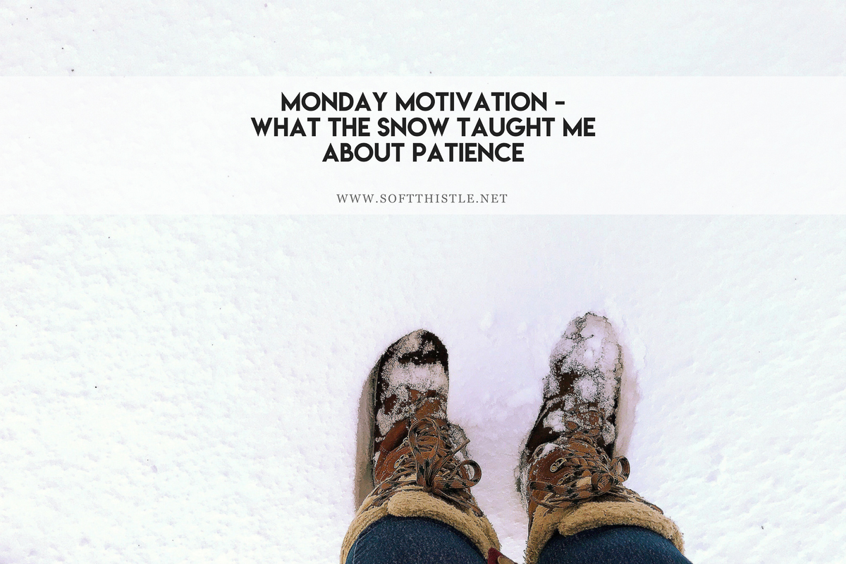 Monday Motivation – What The Snow Taught Me About Patience