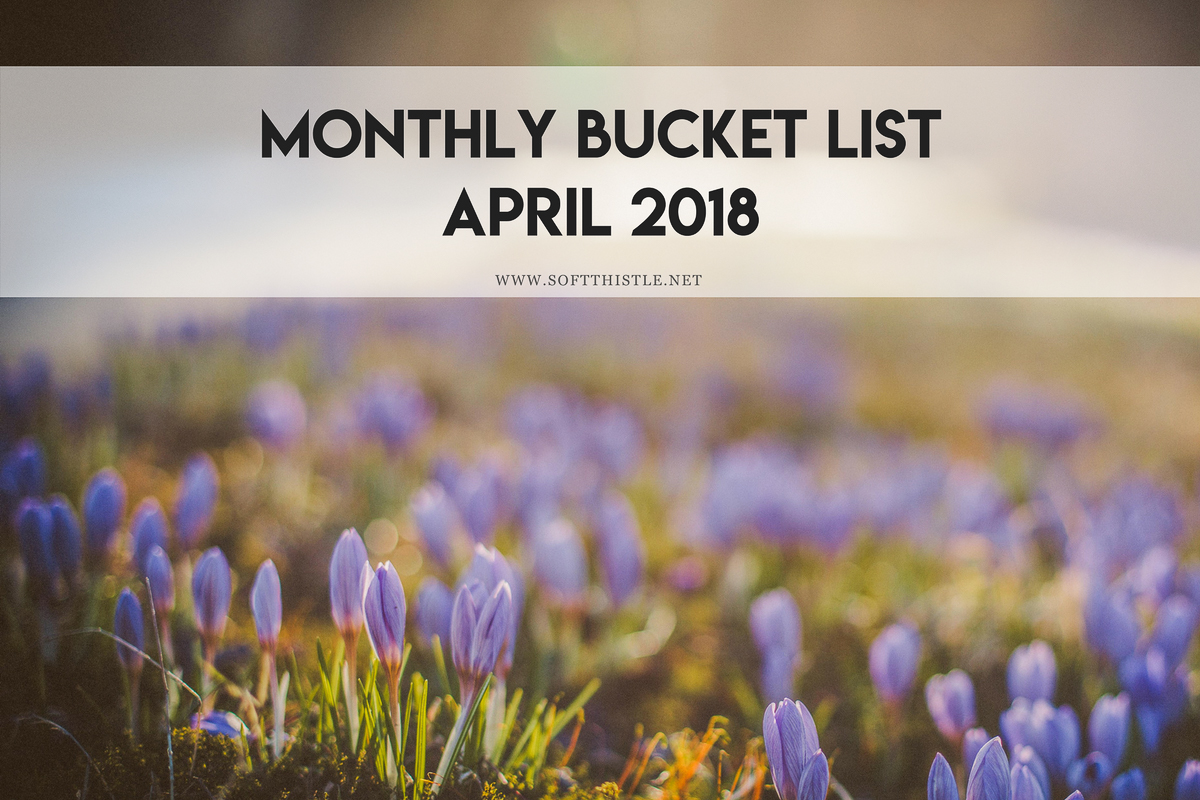 Monthly Bucket List: April 2018