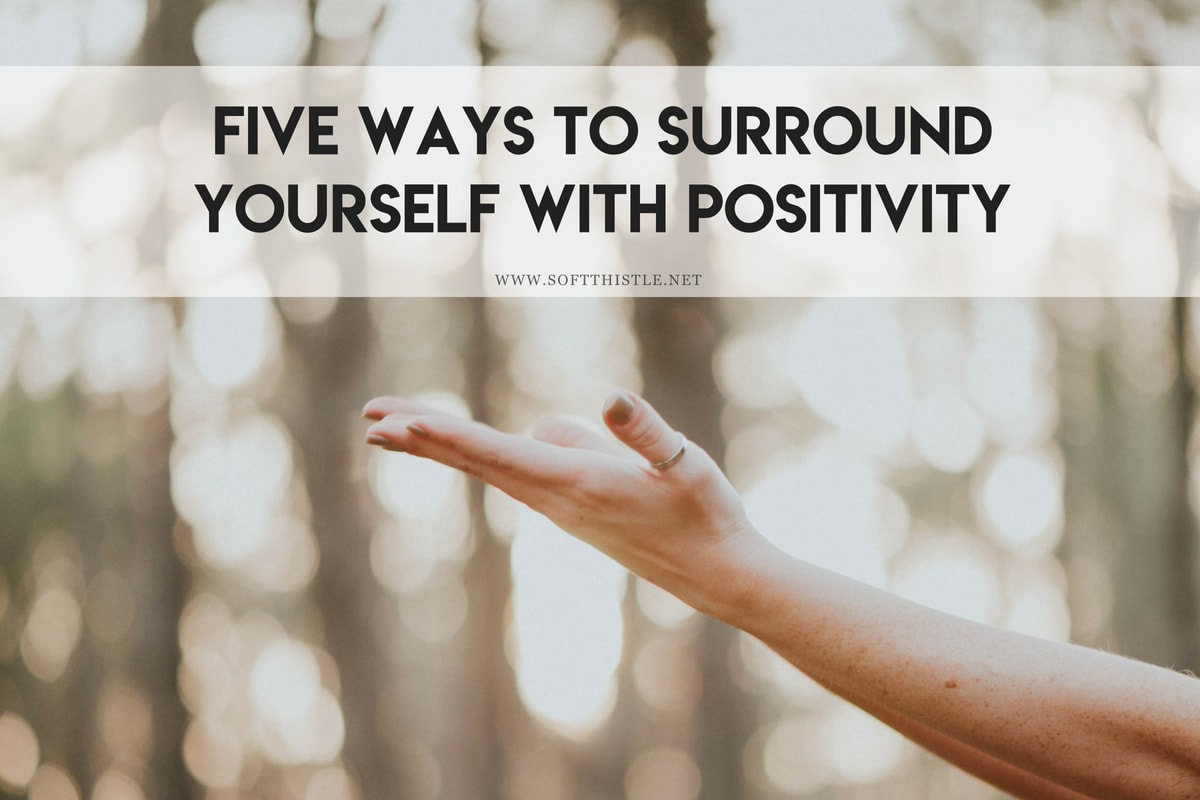 Five Ways to Surround Yourself with Positivity